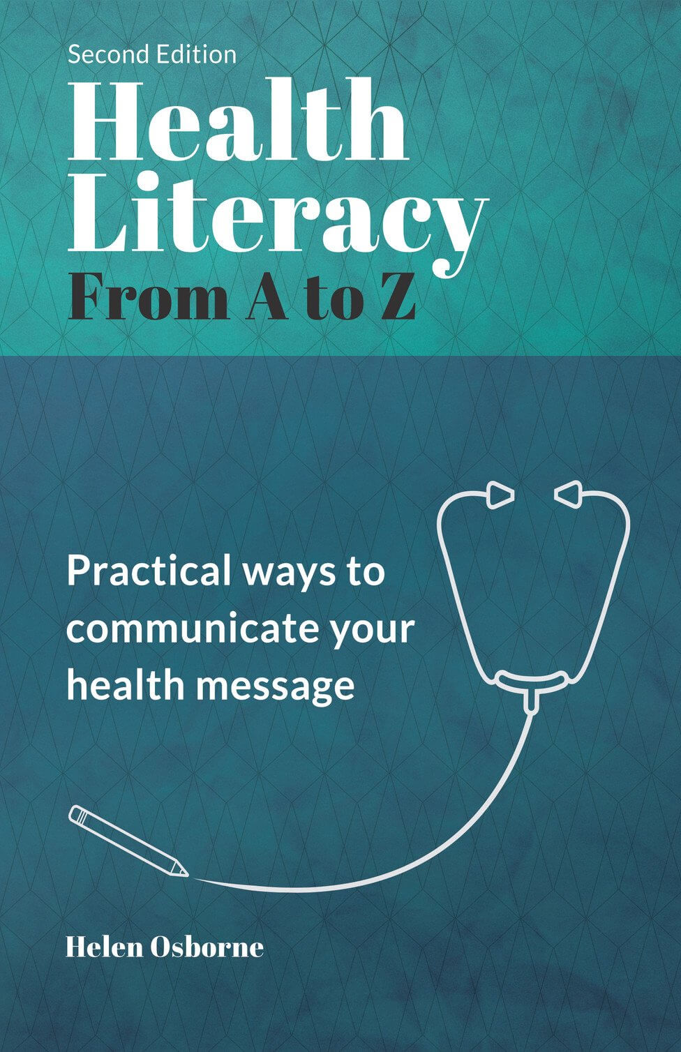 Health Literacy From A to Z: Practical Ways to Communicate Your Health Message, Second Edition (Updated 2018)