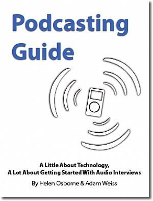 Podcasting Guide: A Little About Technology, A Lot About Getting Started With Audio Interviews